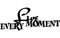 Live Every Moment dxf File